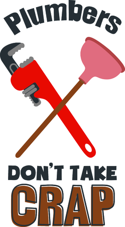 tradesperson: Crossed pipe wrench and plunger with funny saying for the plumber or handyman.