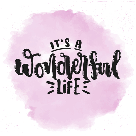 Vector hand drawn illustration. Phrase, expression its a wonderful life, lettering on pink water colour background. Idea for poster, postcard.
