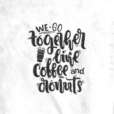 Vector hand drawn illustration. Lettering We go together like coffee and donuts. Idea for poster, postcard.