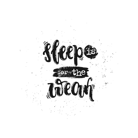 Vector hand drawn illustration. Phrases Sleep is for the weak, lettering. Idea for poster, postcard.
