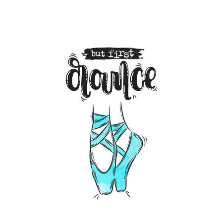 Vector hand drawn illustration. Phrases But first dance, pointe, lettering. Idea for poster, postcard. Vettoriali