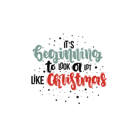 Vector hand drawn illustration. Lettering phrases It's beginning to look a lot like christmas. Idea for poster, postcard.