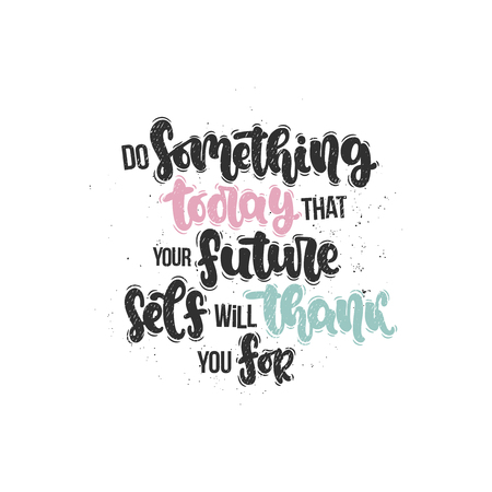 Vector hand drawn illustration. Lettering phrases Do something today that your future self will thank you for. Idea for poster, postcard.
