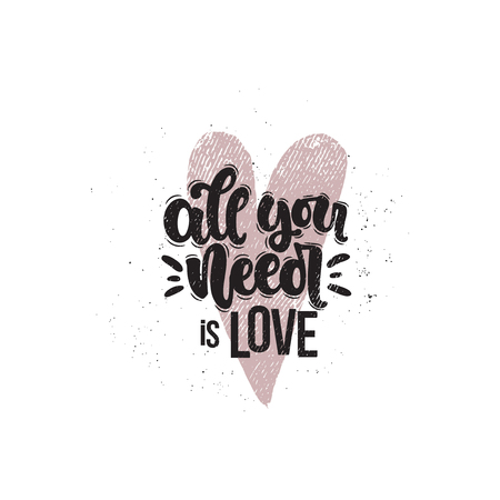 Vector hand drawn illustration. Lettering phrases All you need is love. Idea for poster, postcard.