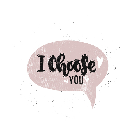Vector hand drawn illustration. Lettering phrases I choose you, Valentines day. Idea for poster, postcard.