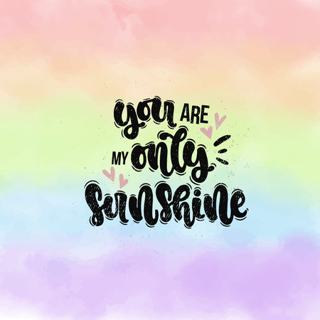 Vector hand drawn illustration. Lettering phrases You are my only sunshine. Idea for poster, postcard.