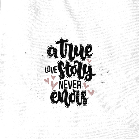Vector hand drawn illustration. Lettering phrases A true love story never ends. Idea for poster, postcard.