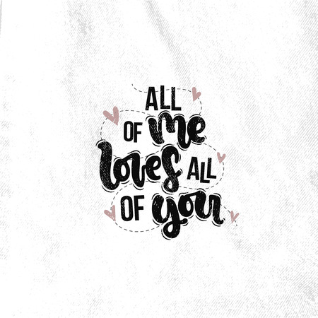 Vector hand drawn illustration. Lettering phrases All of me loves all of you. Idea for poster, postcard.