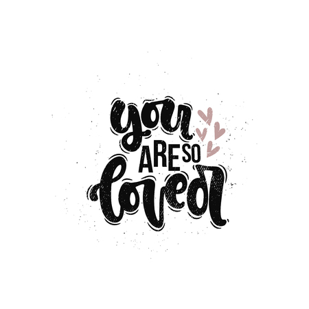Vector hand drawn illustration. Lettering phrases You are so loved. Idea for poster, postcard.