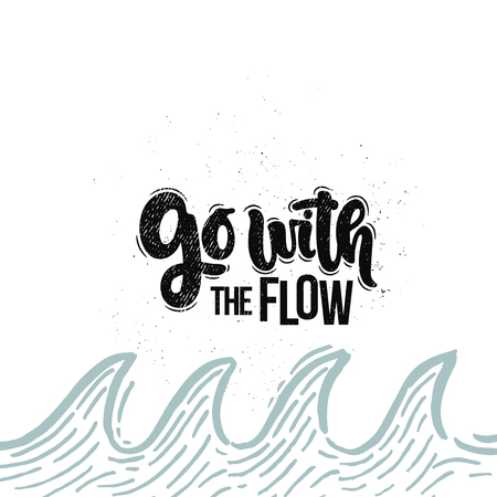 Vector hand drawn illustration. Lettering phrases Go with the flow. Idea for poster, postcard.