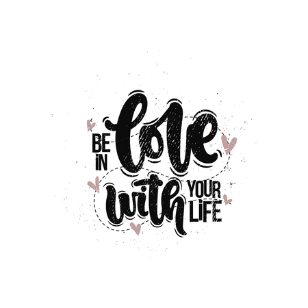 Vector hand drawn illustration. Lettering phrases Be in love with your life. Idea for poster, postcard.