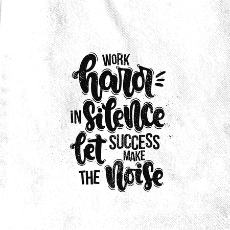 Vector hand drawn illustration. Lettering phrases Work hard in silence let success make the noise. Idea for poster, postcard.