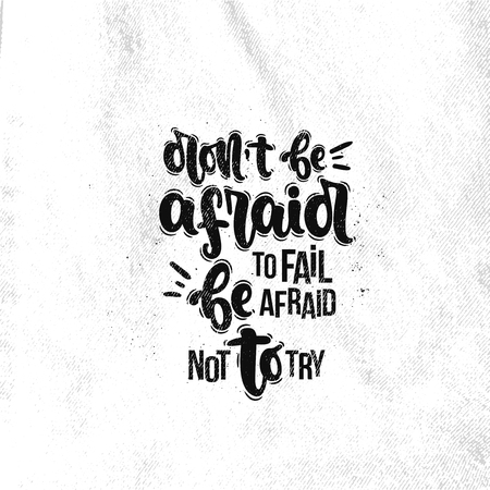 Vector hand drawn illustration. Lettering phrases Dont be afraid be to fail afraid not to try. Idea for poster, postcard. Ilustrace