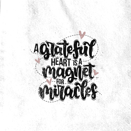 Vector hand drawn illustration. Lettering phrases A grateful heart is a magnet for miracles. Idea for poster, postcard.