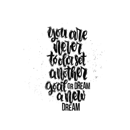 Vector hand drawn illustration. Lettering phrases You are never to old set another goal or dream a new dream. Idea for poster, postcard.