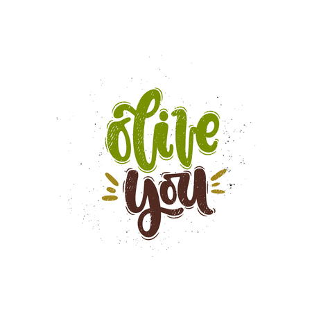 Vector hand drawn illustration. Lettering phrases Olive you. Idea for poster, postcard.