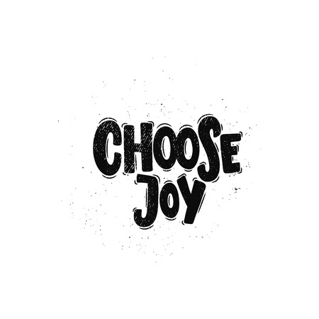 Vector hand drawn illustration. Lettering phrases Choose joy. Idea for poster, postcard.