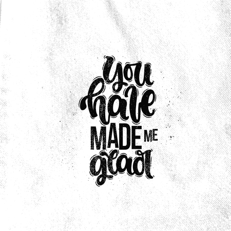 Vector hand drawn illustration. Lettering phrases You have made me glad. Idea for poster, postcard.