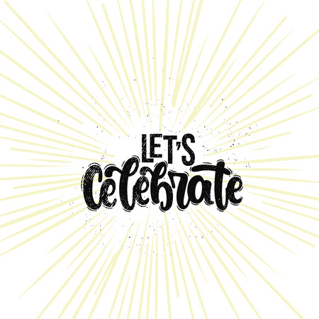 Vector hand drawn illustration. Lettering phrases Lets celebrate. Idea for poster, postcard.