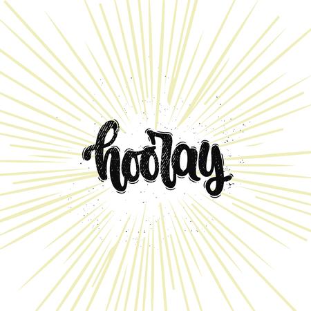 Vector hand drawn illustration. Lettering phrases Hooray. Idea for poster, postcard.