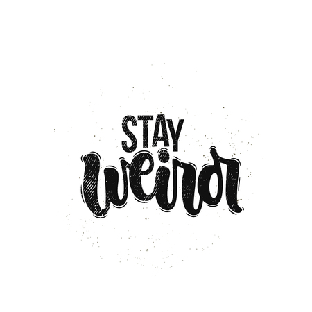Vector hand drawn illustration. Lettering phrases Stay weird. Idea for poster, postcard.