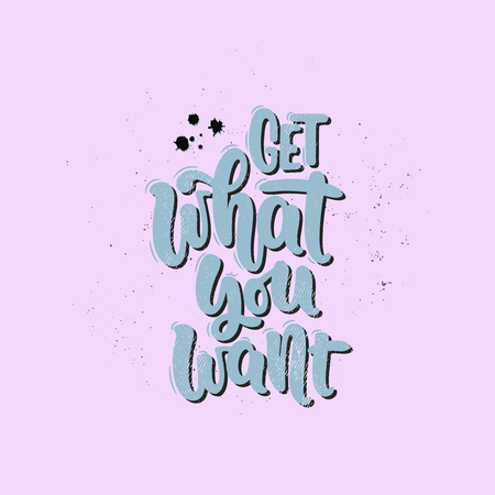 Vector ilustración dibujada a mano. Letras de frases Obtenga lo que desea. Idea para cartel, postal. Ilustración de vector