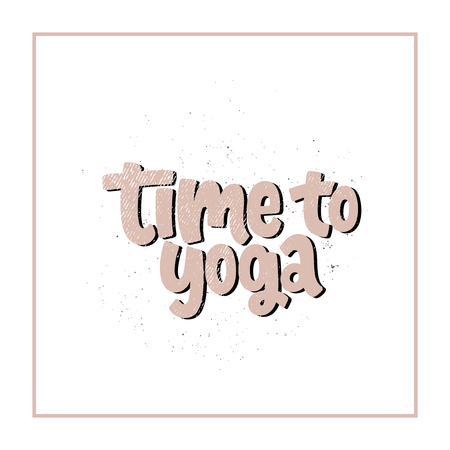 Vector hand drawn illustration. Lettering phrases Time to yoga. Idea for poster, postcard. Illustration