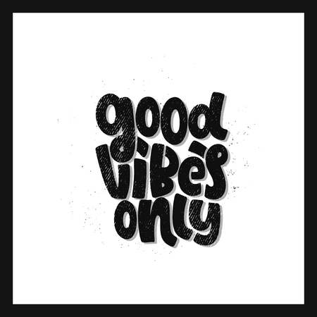 Vector hand drawn illustration. Lettering phrases Good vibes only. Idea for poster, postcard.