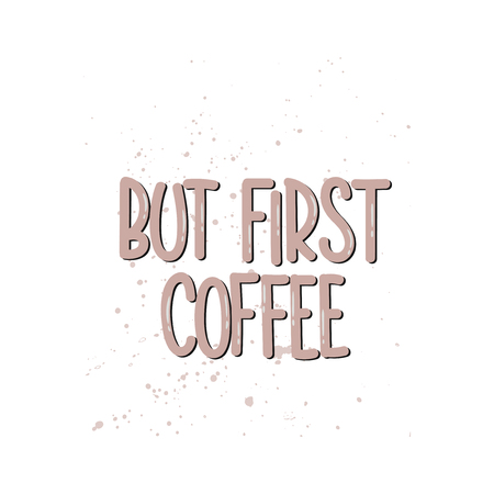 Vector hand drawn illustration. Lettering phrases But first coffee. Idea for poster, postcard. Vettoriali