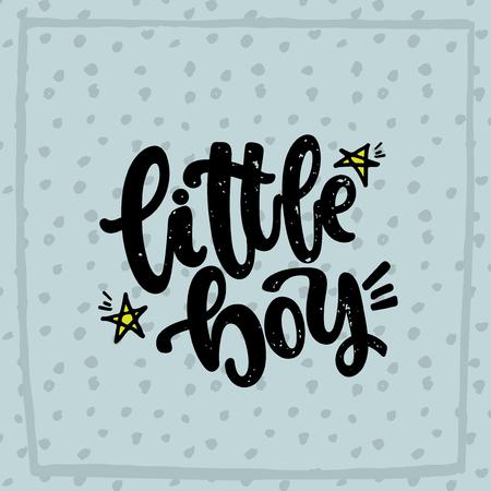 Vector hand drawn illustration. Lettering phrases Little boy. Idea for poster, postcard. 일러스트