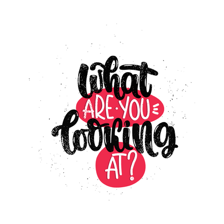 Vector hand drawn illustration. Lettering phrases What are you looking at? Idea for poster, postcard.