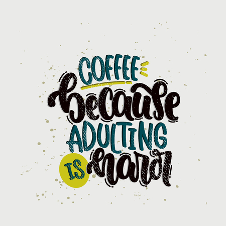 Vector hand drawn illustration. Lettering phrases Coffee because adulting is hard. Idea for poster, postcard.