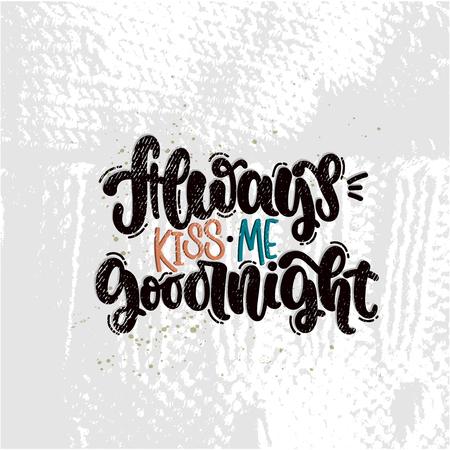 Illustration vectorielle dessinés à la main. Phrases de lettrage Embrasse-moi toujours bonne nuit. Idée d'affiche, carte postale.