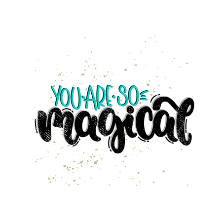 Vector hand drawn illustration. Lettering phrases You are so magical. Idea for poster, postcard.