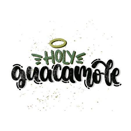 Vector hand drawn illustration. Lettering phrases Holy guacamole. Idea for poster, postcard.