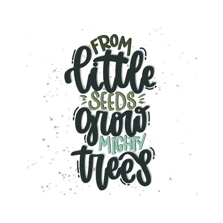 Vector hand drawn illustration. Lettering phrases From little seeds grow mighty trees. Idea for poster, postcard.