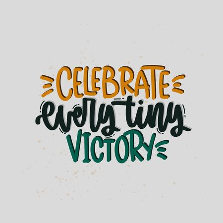Vector hand drawn illustration. Lettering phrases Celebrate every tiny victory. Idea for poster, postcard.