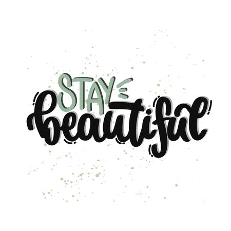 Vector hand drawn illustration. Lettering phrases Stay beautiful. Idea for poster, postcard.