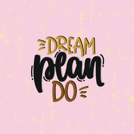 Vector hand drawn illustration. Lettering phrases Dream plan do. Idea for poster, postcard.