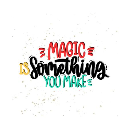 Vector hand drawn illustration. Lettering phrases Magic is something you make. Idea for poster, postcard. 矢量图像