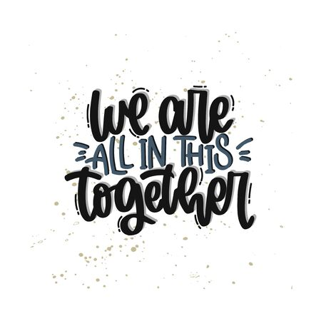 Vector hand drawn illustration. Lettering phrases We are all in this together. Idea for poster, postcard.