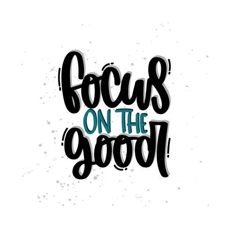 Vector hand drawn illustration. Lettering phrases Focus on the good. Idea for poster, postcard.