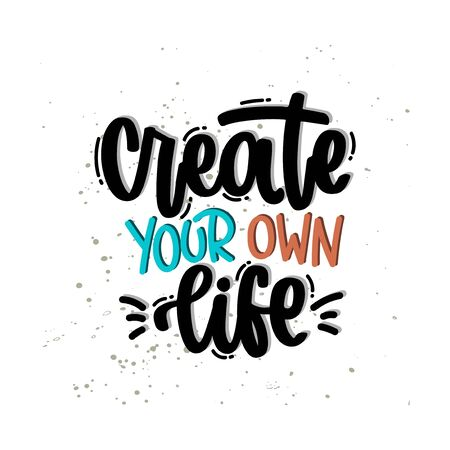 Vector hand drawn illustration. Lettering phrases Create your own life. Idea for poster, postcard.