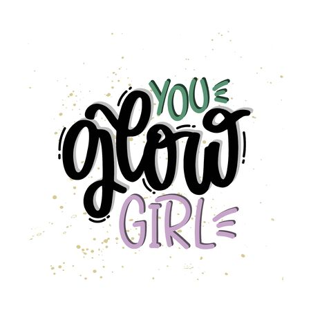 Vector hand drawn illustration. Lettering phrases You glow girl. Idea for poster, postcard.