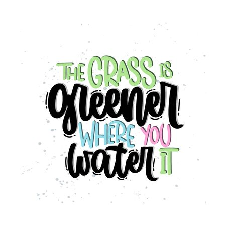 Vector hand drawn illustration. Lettering phrases The grass is greener where you water it. Idea for poster, postcard.