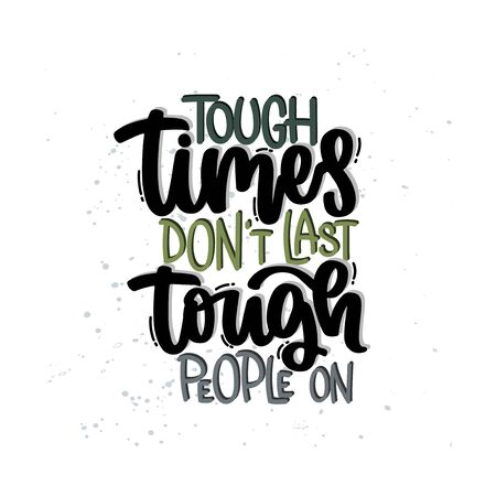 Vector hand drawn illustration. Lettering phrases Tough times don't last tough people on. Idea for poster, postcard.