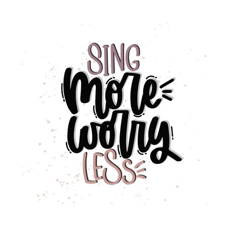 Vector hand drawn illustration. Lettering phrases Sing more worry less. Idea for poster, postcard.