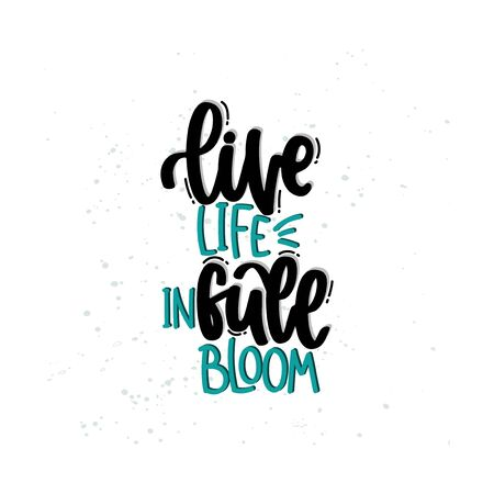Vector hand drawn illustration. Lettering phrases Live life in full bloom. Idea for poster, postcard.