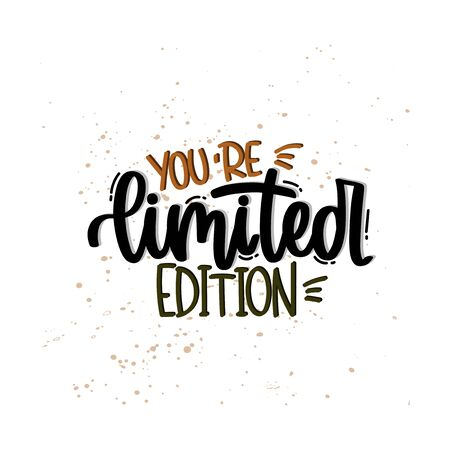Vector hand drawn illustration. Lettering phrases You are limited edition. Idea for poster, postcard.