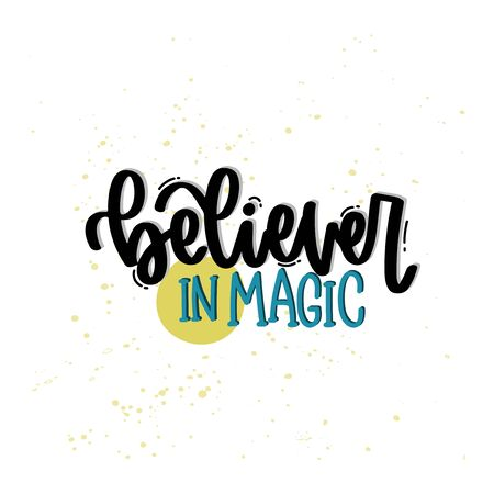 Vector hand drawn illustration. Lettering phrases Believer in magic. Idea for poster, postcard.